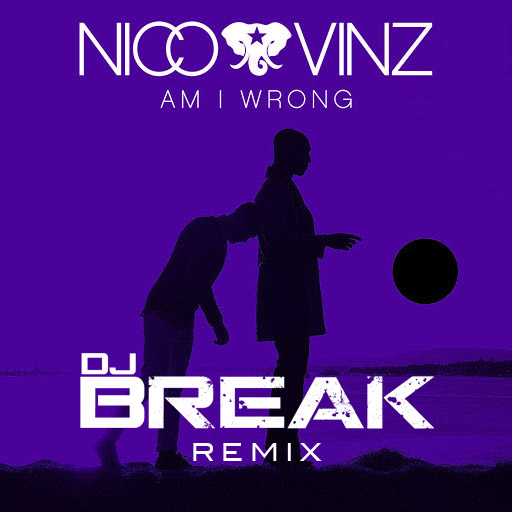 Nico & Vinz - Am I Wrong (DJ Break Remix) Cover Art