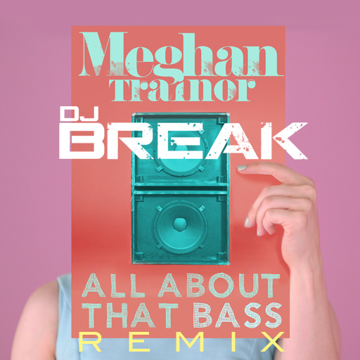 Meghan Trainor - All About That Bass (DJ Break Remix) Cover Art