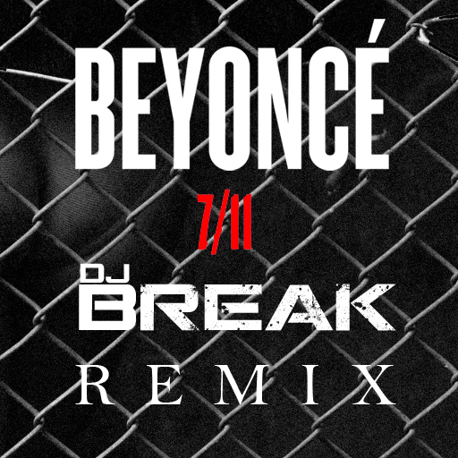 Beyonce 7 11 (DJ Break Remix) Cover Art