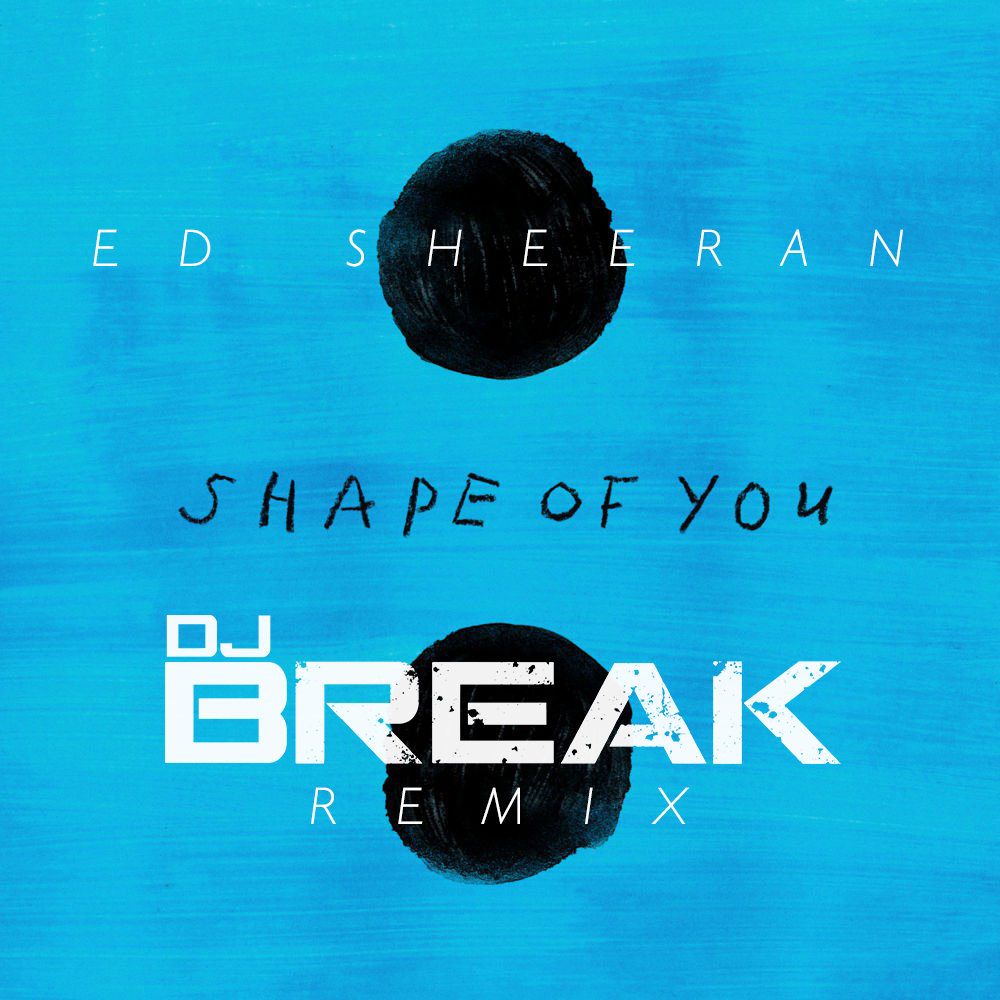 Shape of You (DJ Break Remix) COVER ART